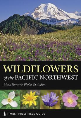 Wildflowers of the Pacific Northwest By Turner, Mark/ Gustafson, Phyllis